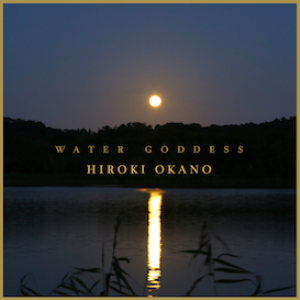 Hiroki Okano - Water Goddess | Music | New Age