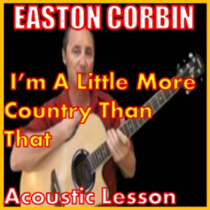 Learn to play I'm A Little More Country Than That by Easton Corbin | Movies and Videos | Educational