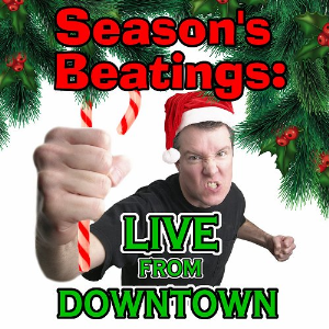 season's beatings: live from downtown