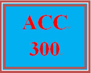 ACC 300 Entire Course | eBooks | Education