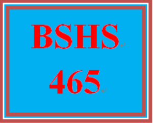 BSHS 465 Entire Course | eBooks | Education