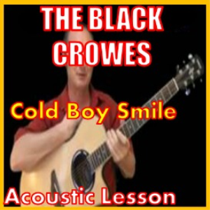 Learn to play Cold Boy Smile by The Black Crowes | Movies and Videos | Educational