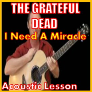 Learn to play I Need A Miracle by The Grateful Dead | Movies and Videos | Educational