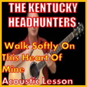 Learn to play Walk Softly On This Heart Of Mine by The Kentucky HeadHunters | Movies and Videos | Educational