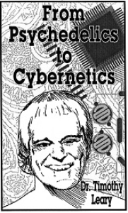 timothy leary - from psychedelics to cybernetics