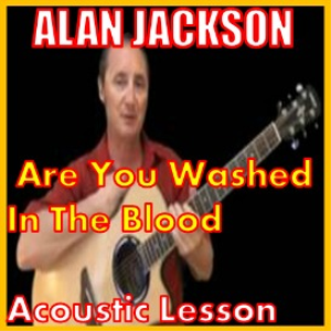 Learn to play Are You Washed In The Blood by Alan Jackson | Movies and Videos | Educational