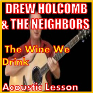 Learn to play The Wine We Drink by Drew Holcomb Abd The Neighbors | Movies and Videos | Educational