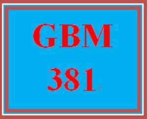 GBM 381 Entire Course | eBooks | Education