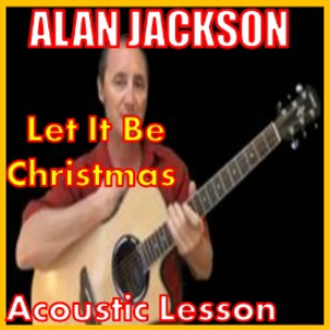 Learn to play Let It Be Christmas by Alan Jackson | Movies and Videos | Educational
