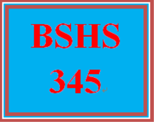 BSHS 345 Entire Course | eBooks | Education