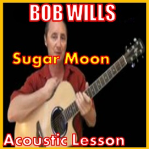 Learn to play Sugar Moon by Bob Wills | Movies and Videos | Educational