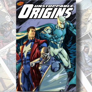 unstoppable origins vol #1
