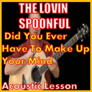 Learn to play Did You Ever Have To Make Up Your Mind by The Lovin Spoonful | Movies and Videos | Educational