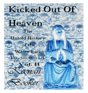 Kicked Out of Heaven Vol. II The Untold History of The White Races Cir. 700-1700 a.d. Full Kit | eBooks | History