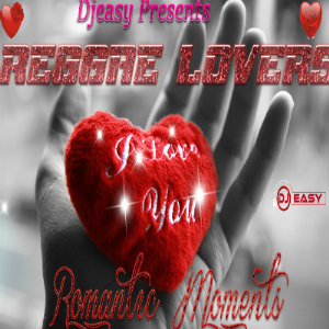 reggae lovers romantic moments (best of reggae lovers) ?feb 2017? mixtape mix by djeasy
