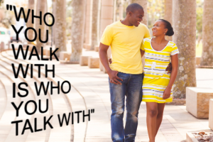 who you walk with is who you talk with