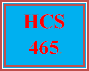HCS 465 Entire Course | eBooks | Education