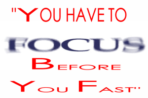 you have to focus before you fast