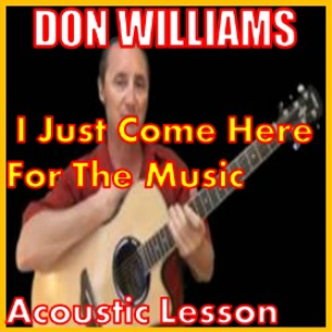 Learn to play I Just Come Here For The Music by Don Williams | Movies and Videos | Educational