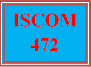 ISCOM 472 Entire Course | eBooks | Education