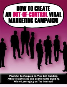 how to create an out-of-control viral marketing campaign!