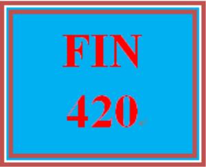 FIN 420 Entire Course | eBooks | Education