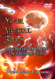 your mortal body procreated from the unoriginal copy