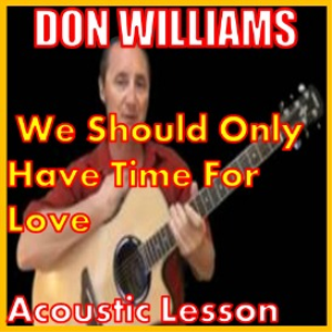 we should only have time for love by don williams