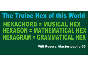 the truine hex; hexachord; hexagon;  hexagram