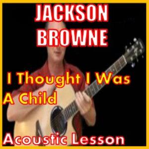 learn to play i thought i was a child by jackson browne