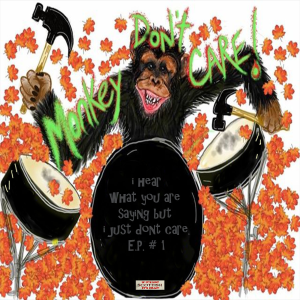 monkey dont care- i hear what youre saying but i just don't care ep