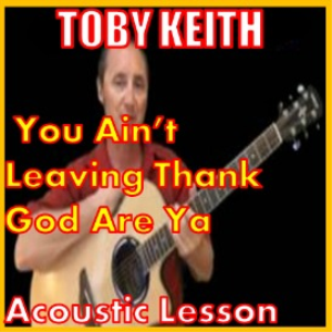 learn to play you ain't leaving thank god are ya by toby keith