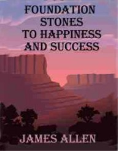 Foundation Stones to Happiness and Success by James Allen | eBooks | Self Help