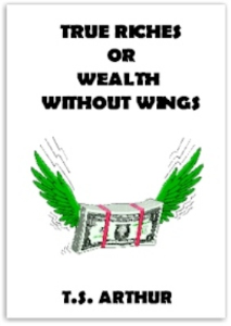 true riches; or, wealth without wings by t. s. arthur