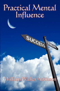Practical Mental Influence by William Walker Atkinson | eBooks | Self Help