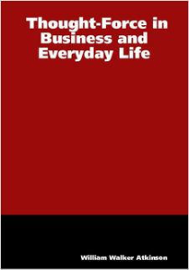 thought-force in business and everyday life by william walker atkinson