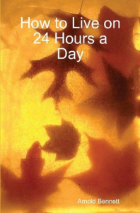 How to Live on 24 Hours a Day by Arnold Bennett | eBooks | Self Help