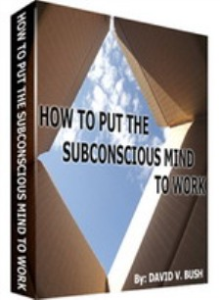 how to put the subconscious mind to work by david v. bush