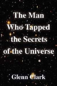 the man who tapped the secrets of the universe by glenn clark