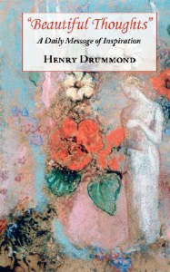beautiful thoughts: a daily message of inspiration by henry drummond