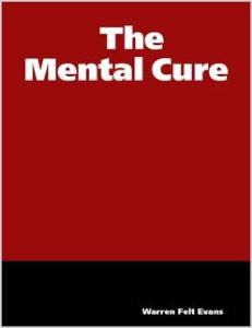 The Mental Cure by Warren Felt Evans | eBooks | Self Help