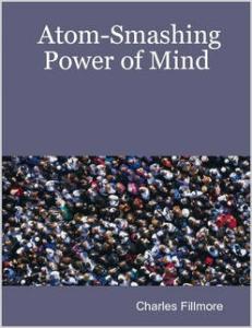 Atom-Smashing Power of Mind by Charles Fillmore | eBooks | Self Help