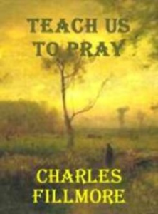 teach us to pray by charles fillmore