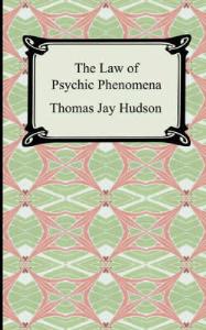 the law of psychic phenomena by thomas j. hudson