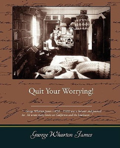 Quit Your Worrying! by George Wharton James   eBooks   Self Help
