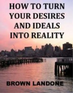 How to Turn Your Desires and Ideals into Reality by Brown Landone | eBooks | Self Help