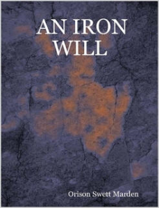 An Iron Will by Orison Swett Marden   eBooks   Self Help