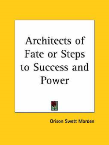Architects of Fate; Or, Steps to Success and Power by Orison Swett Marden | eBooks | Self Help