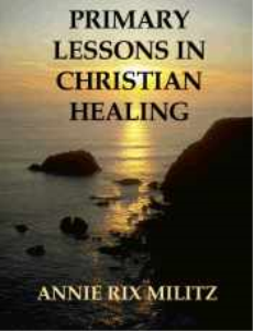 primary lessons in christian living and healing by annie rix militz