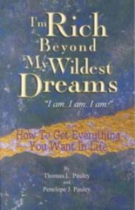 i'm rich beyond my wildest dreams:  how to get everything you want in life by t. & p. pauley